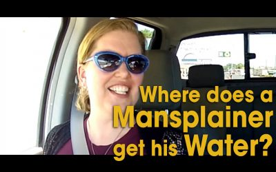 Where Does a Mansplainer Get His Water? (S01E04)