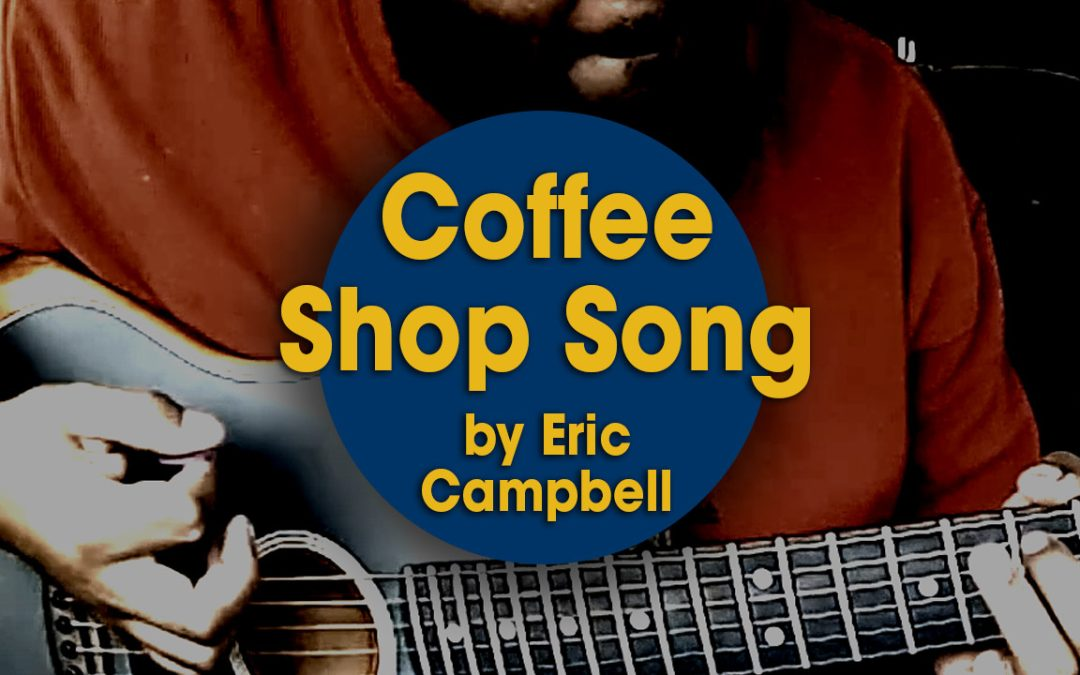 Coffee Shop Song (original) by Eric Campbell (S05E18)